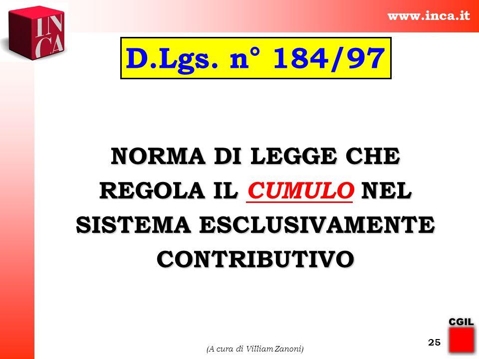 www.inca.it (A cura di Villiam Zanoni) 25 NORMA DI LEGGE CHE REGOLA IL NEL SISTEMA ESCLUSIVAMENTE CONTRIBUTIVO NORMA DI LEGGE CHE REGOLA IL CUMULO NEL