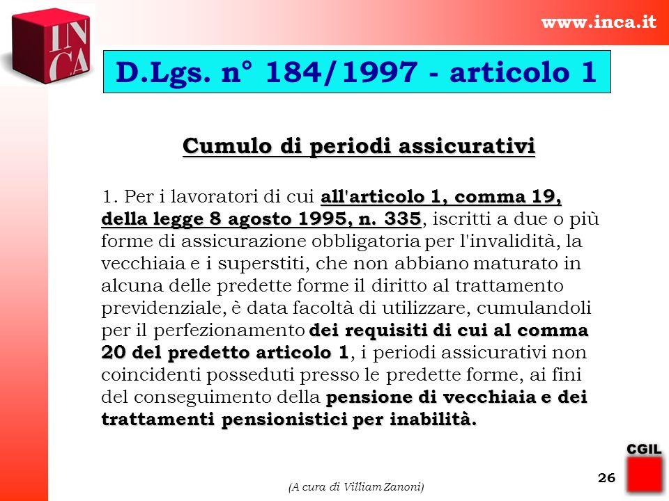 www.inca.it (A cura di Villiam Zanoni) 26 Cumulo di periodi assicurativi Cumulo di periodi assicurativi all'articolo 1, comma 19, della legge 8 agosto