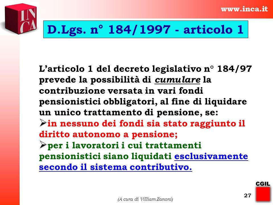 www.inca.it (A cura di Villiam Zanoni) 27 Larticolo 1 del decreto legislativo n° 184/97 prevede la possibilità di cumulare la contribuzione versata in