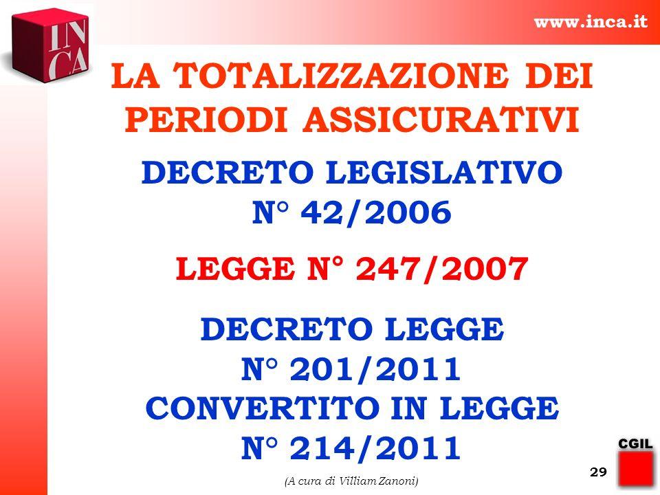 www.inca.it (A cura di Villiam Zanoni) 29 LA TOTALIZZAZIONE DEI PERIODI ASSICURATIVI DECRETO LEGISLATIVO N° 42/2006 LEGGE N° 247/2007 DECRETO LEGGE N°
