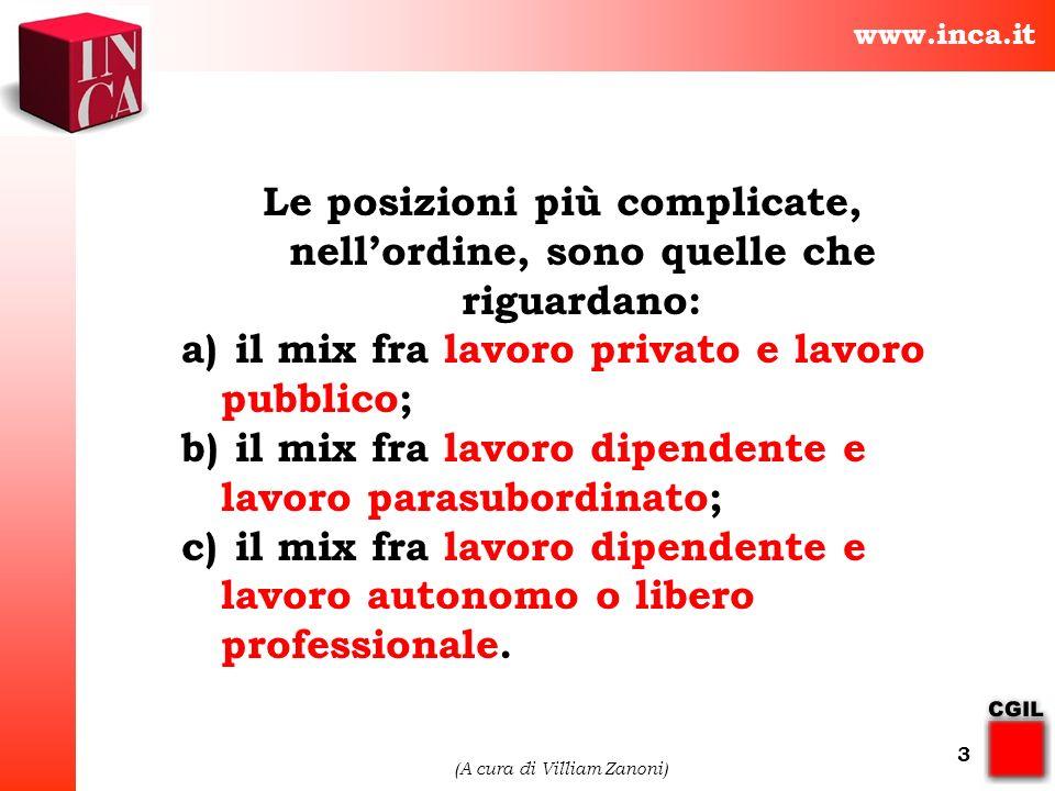 www.inca.it (A cura di Villiam Zanoni) 3 Le posizioni più complicate, nellordine, sono quelle che riguardano: a) il mix fra lavoro privato e lavoro pu