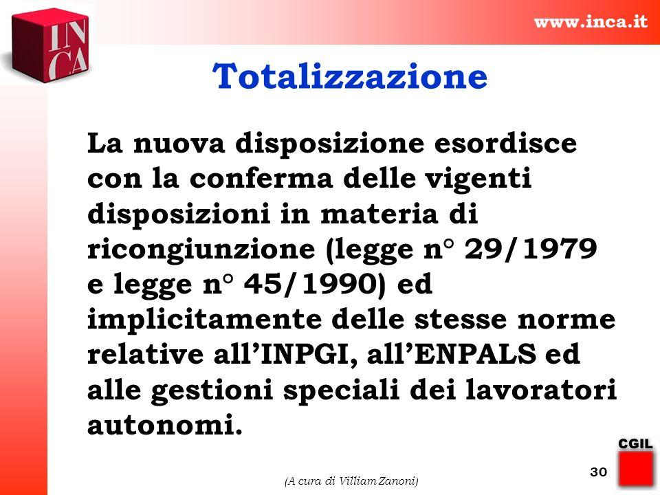 www.inca.it (A cura di Villiam Zanoni) 30 Totalizzazione La nuova disposizione esordisce con la conferma delle vigenti disposizioni in materia di rico