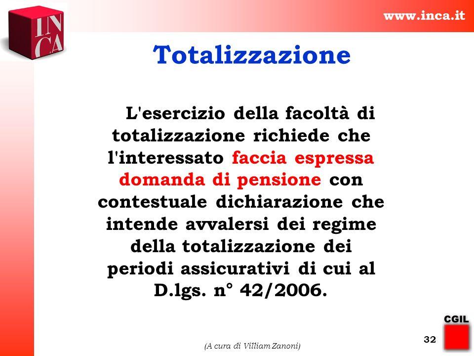 www.inca.it (A cura di Villiam Zanoni) 32 Totalizzazione L'esercizio della facoltà di totalizzazione richiede che l'interessato faccia espressa domand