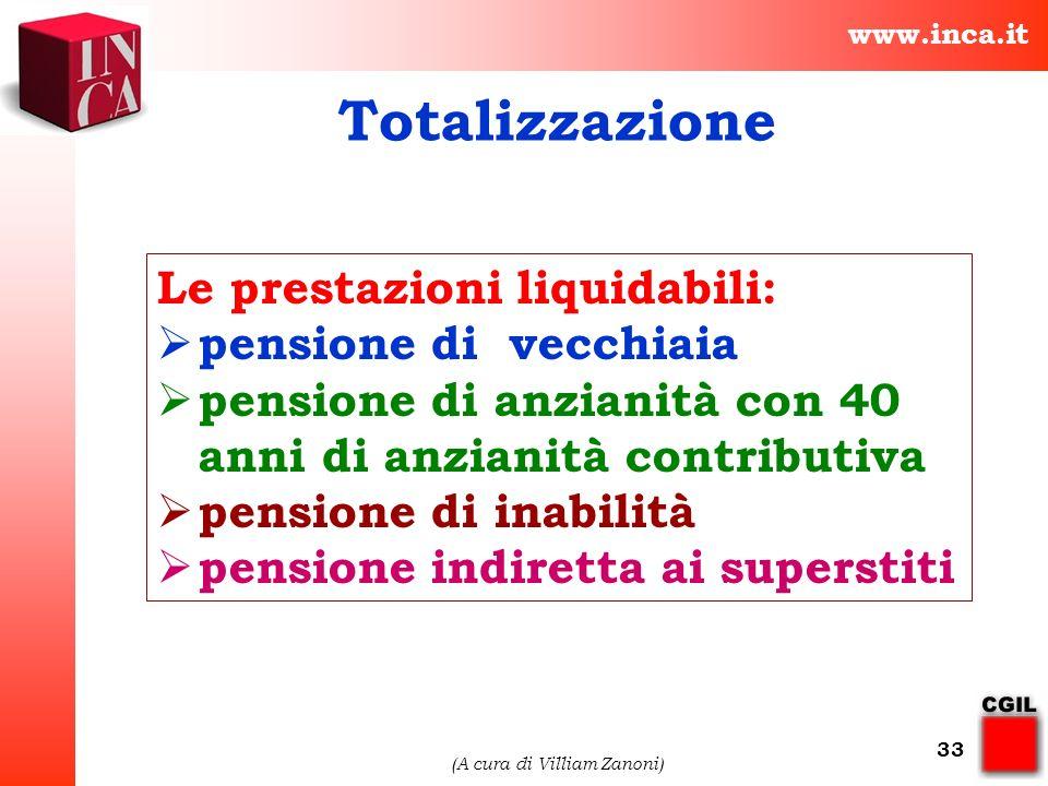 www.inca.it (A cura di Villiam Zanoni) 33 Le prestazioni liquidabili: pensione di vecchiaia pensione di anzianità con 40 anni di anzianità contributiv