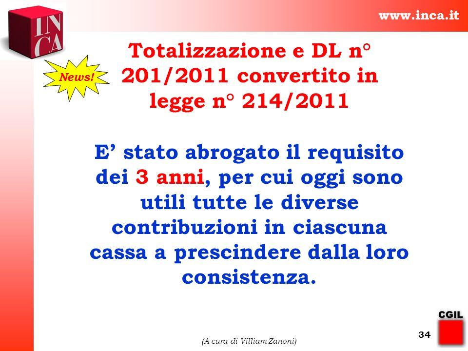 www.inca.it (A cura di Villiam Zanoni) 34 E stato abrogato il requisito dei 3 anni, per cui oggi sono utili tutte le diverse contribuzioni in ciascuna