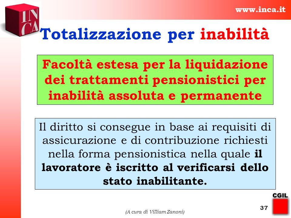 www.inca.it (A cura di Villiam Zanoni) 37 Totalizzazione per inabilità Facoltà estesa per la liquidazione dei trattamenti pensionistici per inabilità