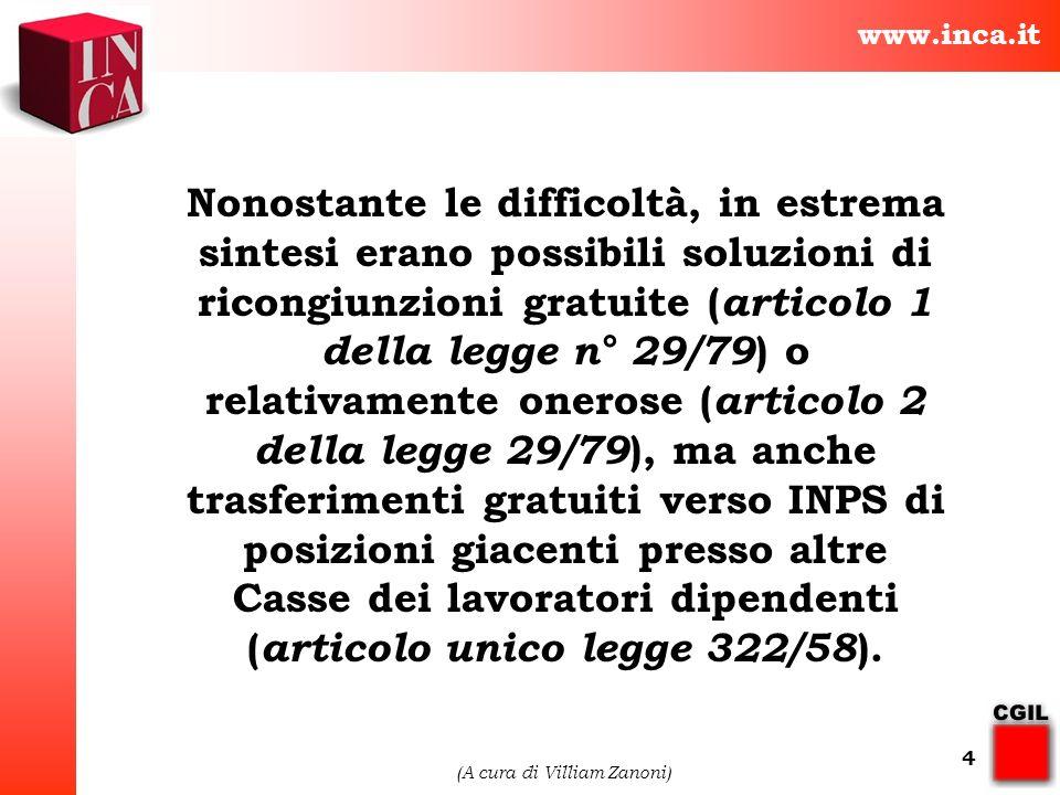 www.inca.it (A cura di Villiam Zanoni) 4 Nonostante le difficoltà, in estrema sintesi erano possibili soluzioni di ricongiunzioni gratuite ( articolo