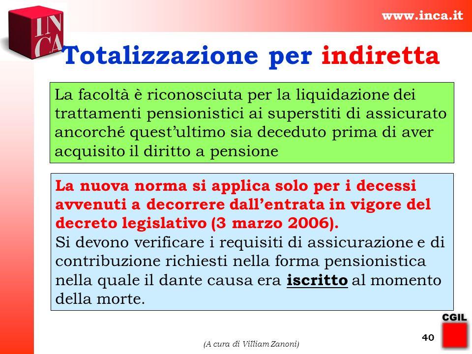 www.inca.it (A cura di Villiam Zanoni) 40 Totalizzazione per indiretta La facoltà è riconosciuta per la liquidazione dei trattamenti pensionistici ai