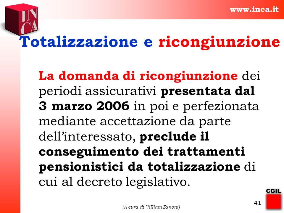 www.inca.it (A cura di Villiam Zanoni) 41 Totalizzazione e ricongiunzione La domanda di ricongiunzione dei periodi assicurativi presentata dal 3 marzo