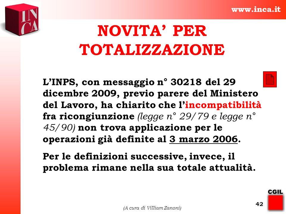 www.inca.it (A cura di Villiam Zanoni) 42 NOVITA PER TOTALIZZAZIONE LINPS, con messaggio n° 30218 del 29 dicembre 2009, previo parere del Ministero de