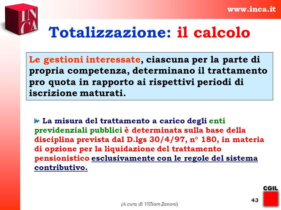 www.inca.it (A cura di Villiam Zanoni) 43 Totalizzazione: il calcolo Le gestioni interessate, ciascuna per la parte di propria competenza, determinano