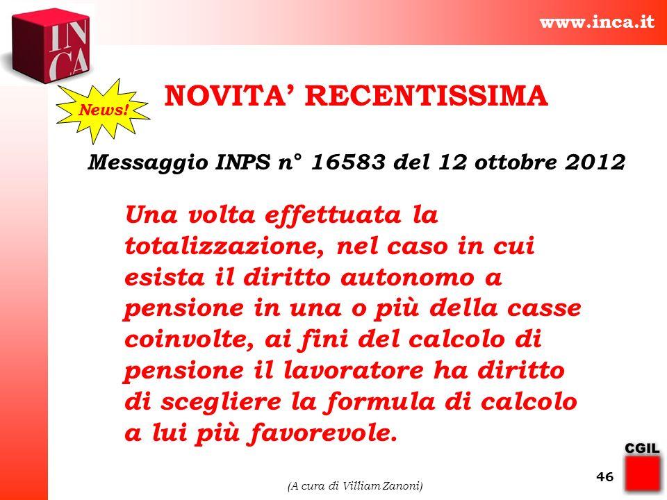 www.inca.it (A cura di Villiam Zanoni) 46 Messaggio INPS n° 16583 del 12 ottobre 2012 NOVITA RECENTISSIMA Una volta effettuata la totalizzazione, nel