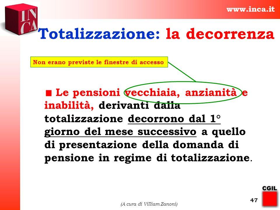 www.inca.it (A cura di Villiam Zanoni) 47 Le pensioni vecchiaia, anzianità e inabilità, derivanti dalla totalizzazione decorrono dal 1° giorno del mes