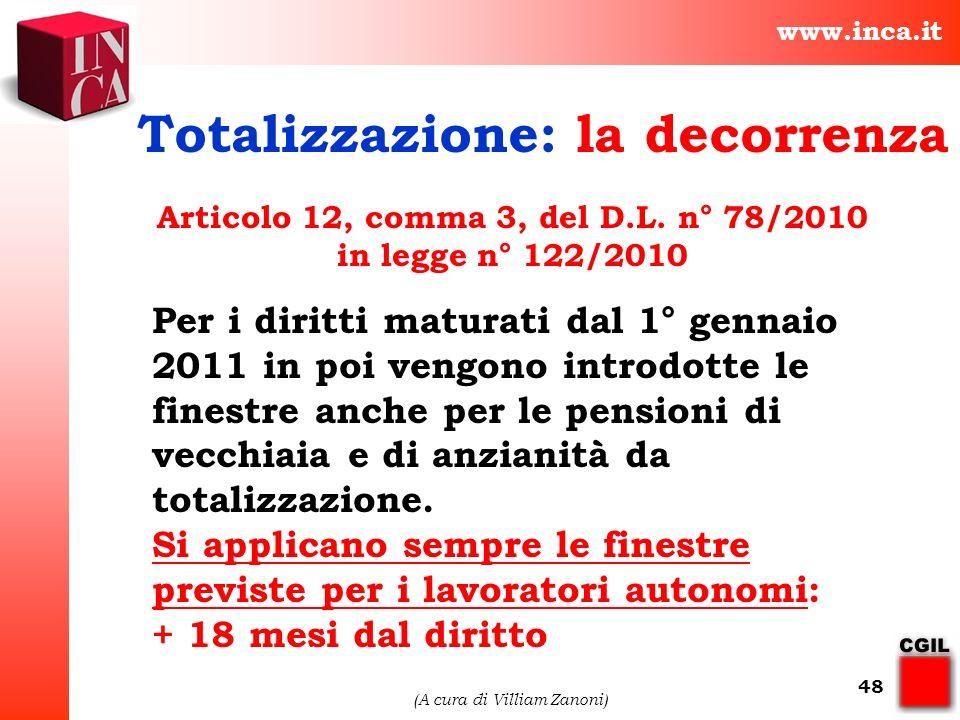 www.inca.it (A cura di Villiam Zanoni) 48 Totalizzazione: la decorrenza Articolo 12, comma 3, del D.L. n° 78/2010 in legge n° 122/2010 Per i diritti m