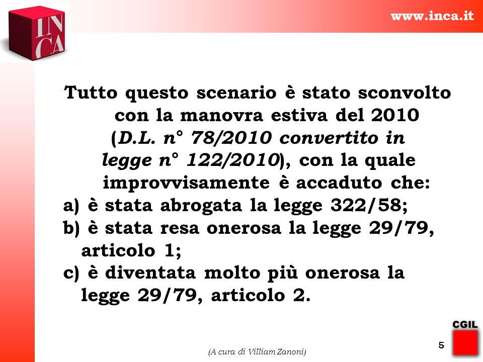 www.inca.it (A cura di Villiam Zanoni) 5 Tutto questo scenario è stato sconvolto con la manovra estiva del 2010 ( D.L. n° 78/2010 convertito in legge