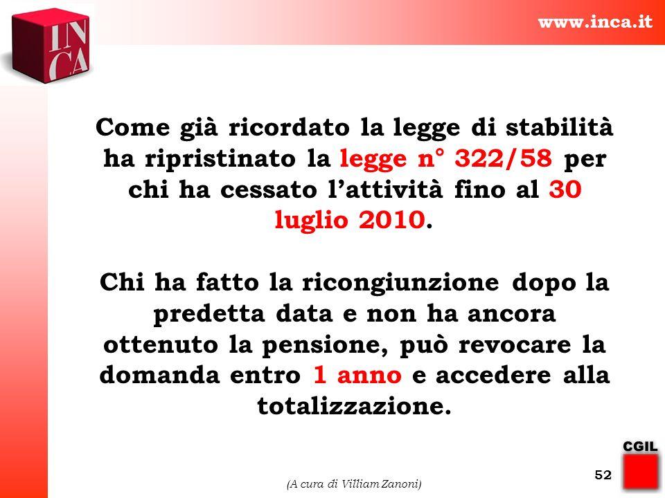 www.inca.it (A cura di Villiam Zanoni) 52 Come già ricordato la legge di stabilità ha ripristinato la legge n° 322/58 per chi ha cessato lattività fin