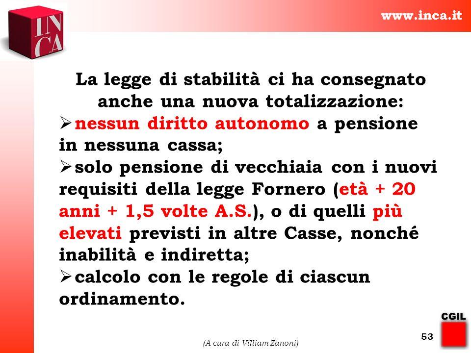 www.inca.it (A cura di Villiam Zanoni) 53 La legge di stabilità ci ha consegnato anche una nuova totalizzazione: nessun diritto autonomo a pensione in