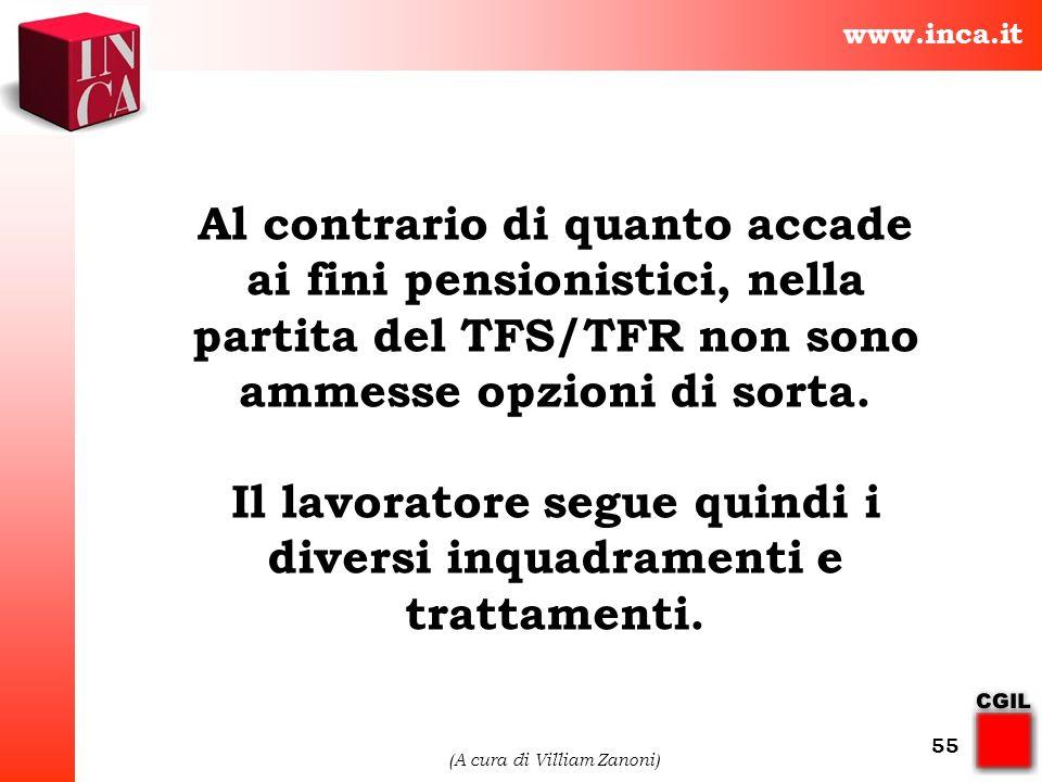 www.inca.it (A cura di Villiam Zanoni) 55 Al contrario di quanto accade ai fini pensionistici, nella partita del TFS/TFR non sono ammesse opzioni di s