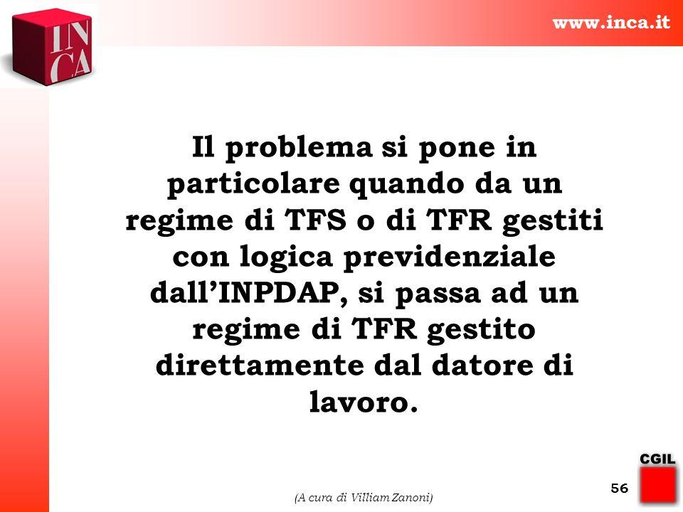 www.inca.it (A cura di Villiam Zanoni) 56 Il problema si pone in particolare quando da un regime di TFS o di TFR gestiti con logica previdenziale dall
