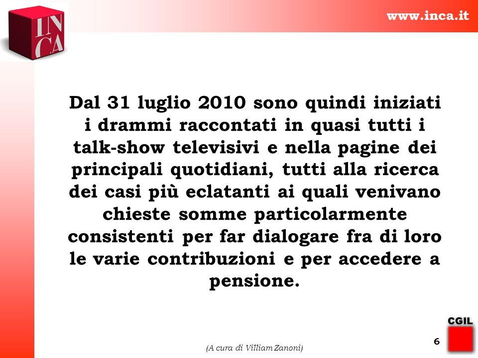 www.inca.it (A cura di Villiam Zanoni) 6 Dal 31 luglio 2010 sono quindi iniziati i drammi raccontati in quasi tutti i talk-show televisivi e nella pag