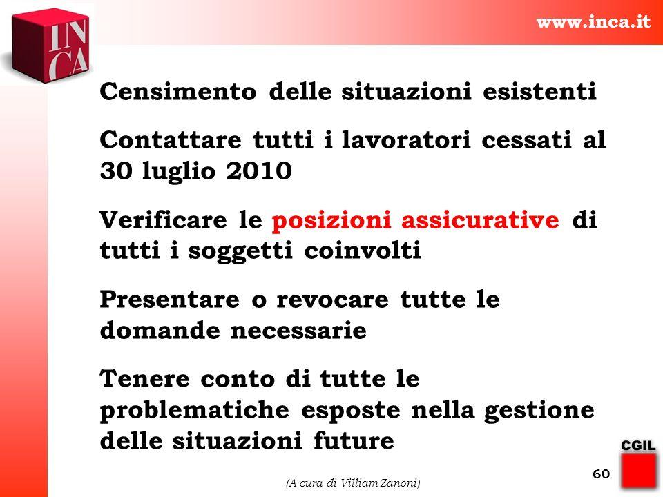 www.inca.it (A cura di Villiam Zanoni) 60 Censimento delle situazioni esistenti Contattare tutti i lavoratori cessati al 30 luglio 2010 Verificare le