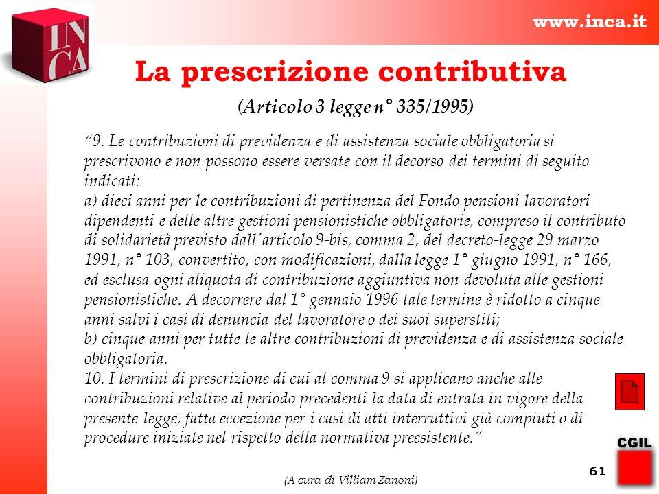 www.inca.it (A cura di Villiam Zanoni) 61 La prescrizione contributiva 9. Le contribuzioni di previdenza e di assistenza sociale obbligatoria si presc