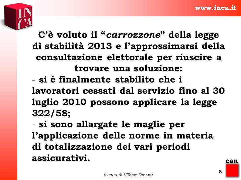 www.inca.it (A cura di Villiam Zanoni) 8 Cè voluto il carrozzone della legge di stabilità 2013 e lapprossimarsi della consultazione elettorale per riu