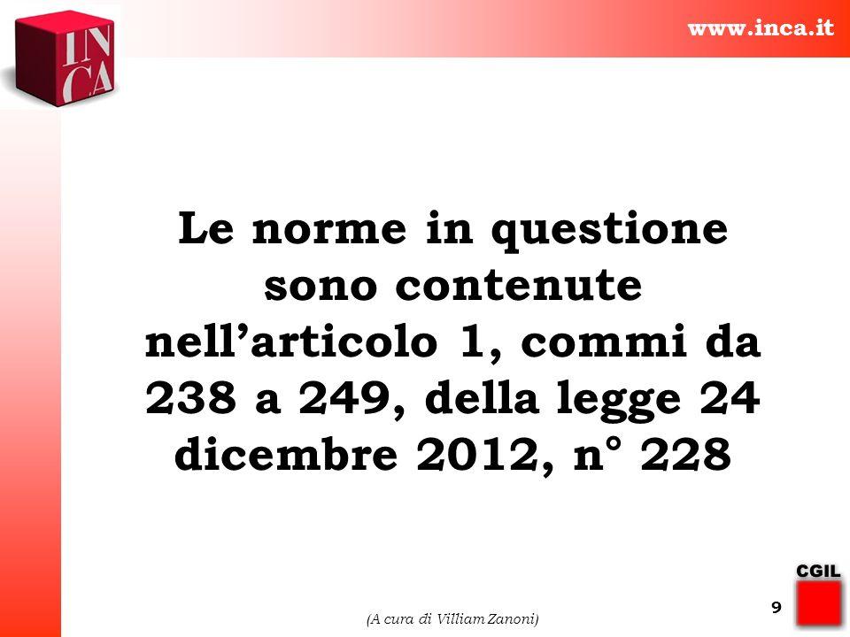 www.inca.it (A cura di Villiam Zanoni) 9 Le norme in questione sono contenute nellarticolo 1, commi da 238 a 249, della legge 24 dicembre 2012, n° 228