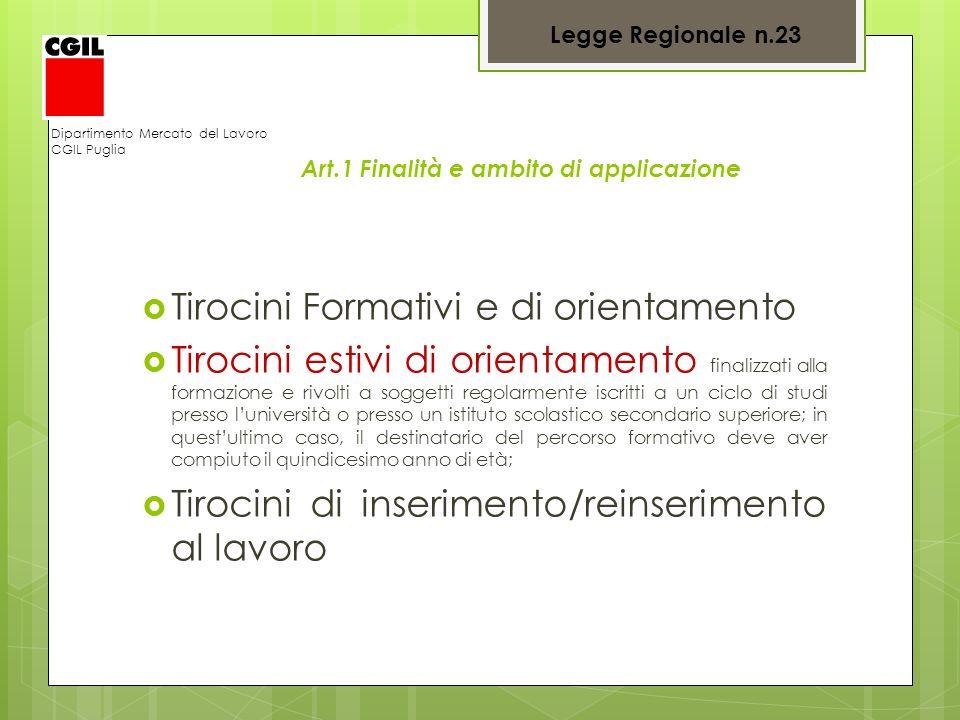 Dipartimento Mercato del Lavoro CGIL Puglia Art.1 Finalità e ambito di applicazione Tirocini Formativi e di orientamento Tirocini estivi di orientamen