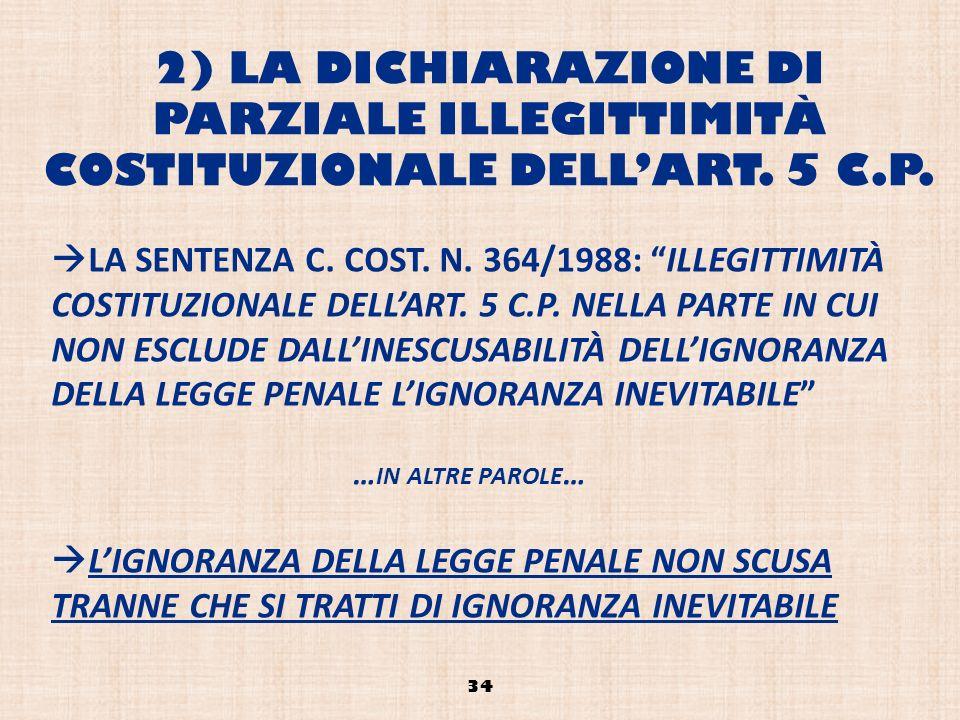 2) LA DICHIARAZIONE DI PARZIALE ILLEGITTIMITÀ COSTITUZIONALE DELLART. 5 C.P. 34 LA SENTENZA C. COST. N. 364/1988: ILLEGITTIMITÀ COSTITUZIONALE DELLART