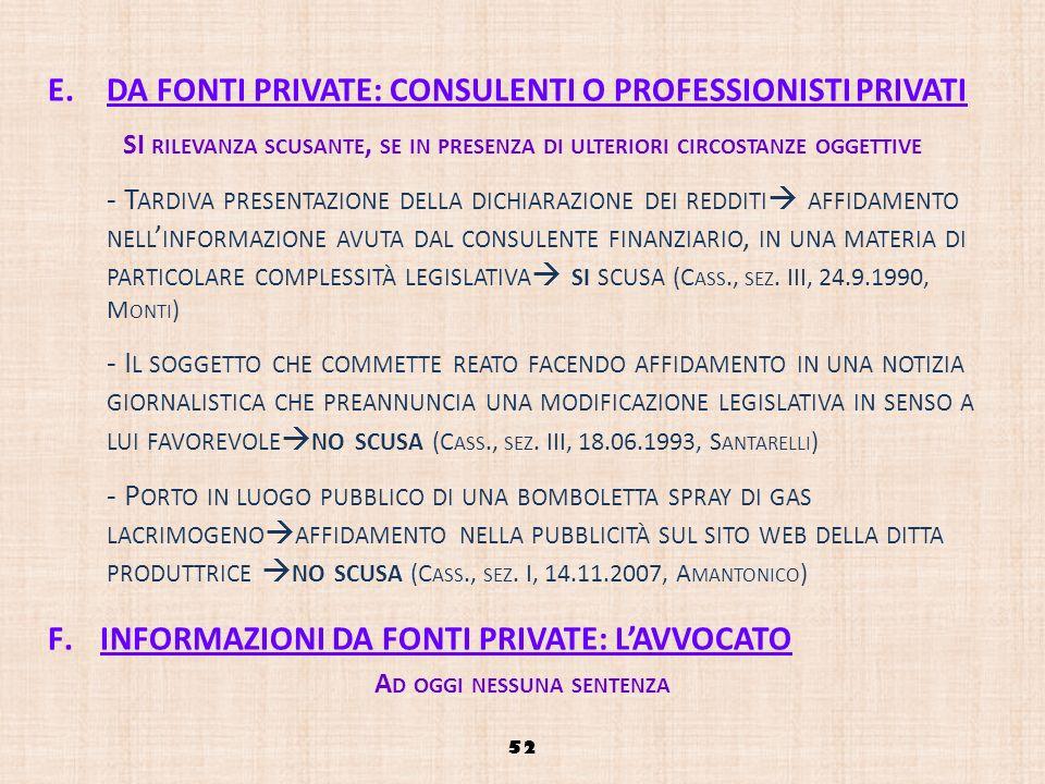 E.DA FONTI PRIVATE: CONSULENTI O PROFESSIONISTI PRIVATI SI RILEVANZA SCUSANTE, SE IN PRESENZA DI ULTERIORI CIRCOSTANZE OGGETTIVE - T ARDIVA PRESENTAZI