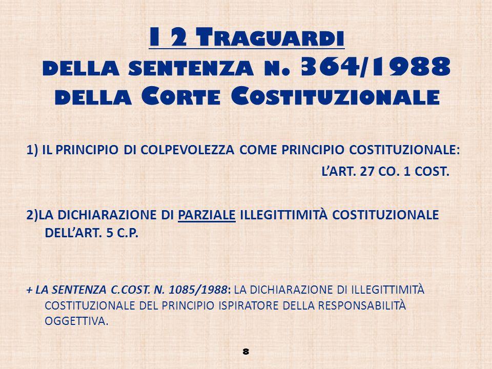 I 2 T RAGUARDI DELLA SENTENZA N. 364/1988 DELLA C ORTE C OSTITUZIONALE 1) IL PRINCIPIO DI COLPEVOLEZZA COME PRINCIPIO COSTITUZIONALE: LART. 27 CO. 1 C
