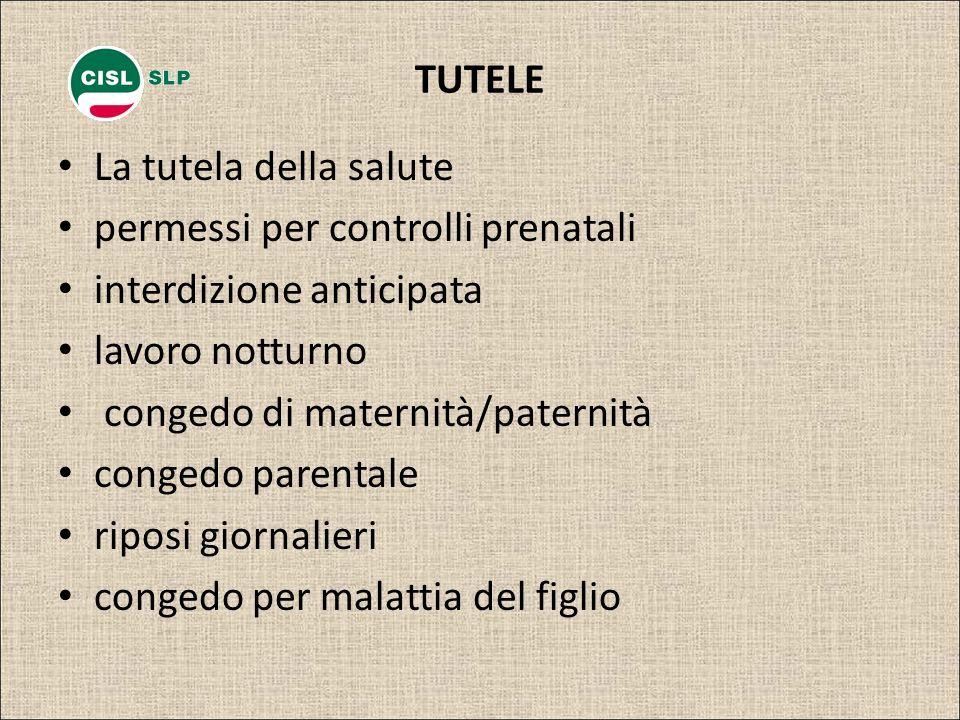 TUTELE La tutela della salute permessi per controlli prenatali interdizione anticipata lavoro notturno congedo di maternità/paternità congedo parental