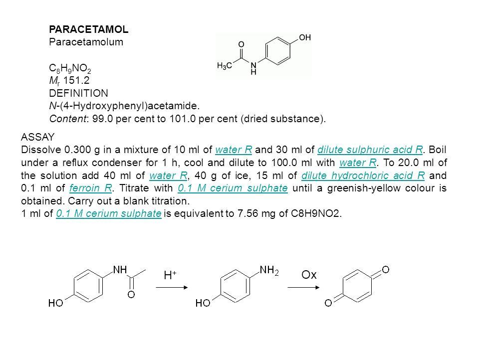 PARACETAMOL Paracetamolum C 8 H 9 NO 2 M r 151.2 DEFINITION N-(4-Hydroxyphenyl)acetamide. Content: 99.0 per cent to 101.0 per cent (dried substance).