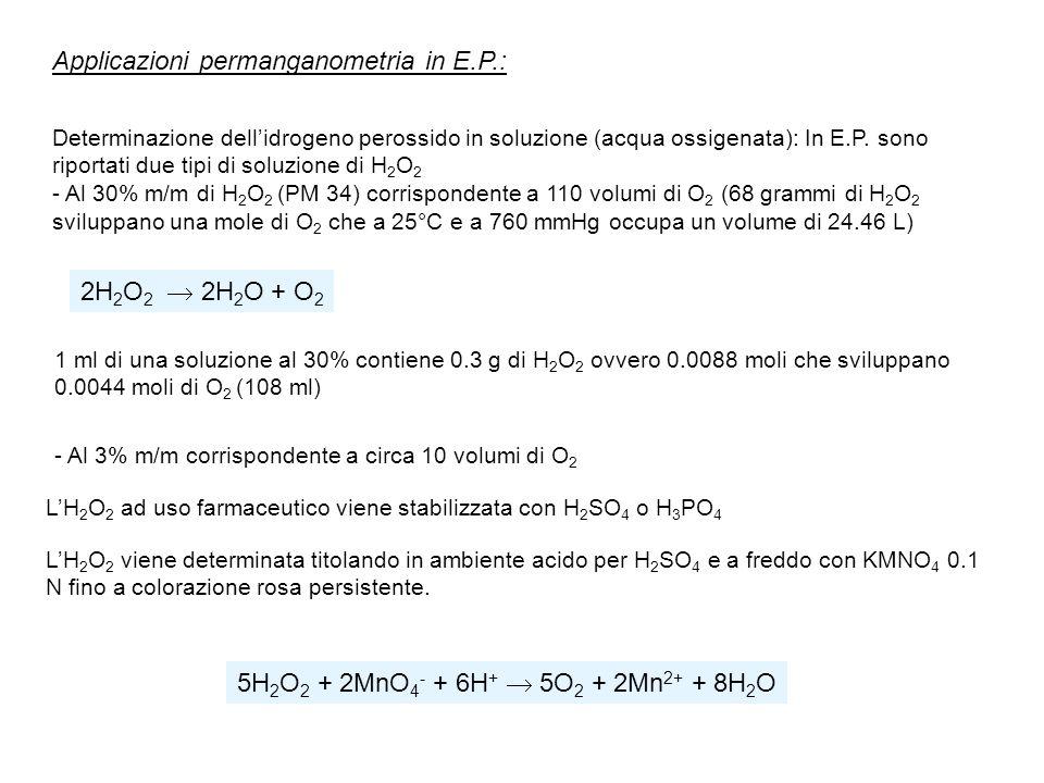 Applicazioni permanganometria in E.P.: Determinazione dellidrogeno perossido in soluzione (acqua ossigenata): In E.P. sono riportati due tipi di soluz