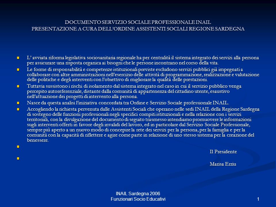 2 INAIL Sardegna 2006 Funzionari Socio Educativi LA MISSION DELLISTITUTO TUTELA GLOBALE INTEGRATA DELLINFORTUNATO DALLEVENTO LESIVO AL SUO REINSERIMENTO NELLA VITA FAMILIARE, SOCIALE E LAVORATIVA