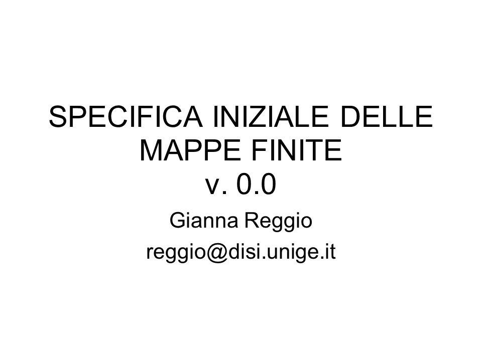 SPECIFICA INIZIALE DELLE MAPPE FINITE v. 0.0 Gianna Reggio reggio@disi.unige.it