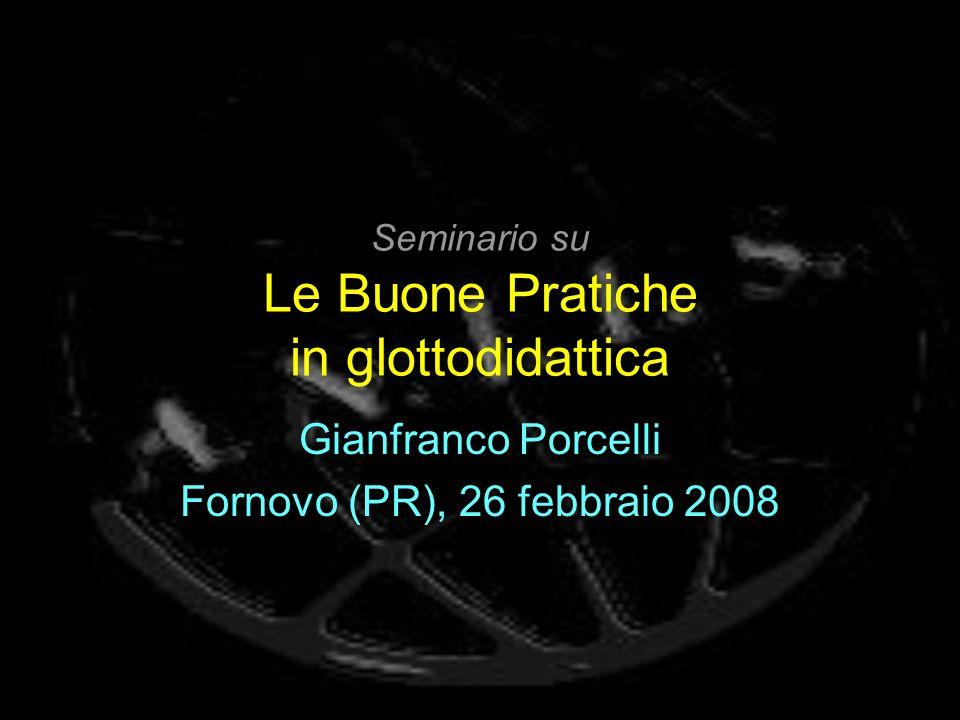 Seminario su Le Buone Pratiche in glottodidattica Gianfranco Porcelli Fornovo (PR), 26 febbraio 2008