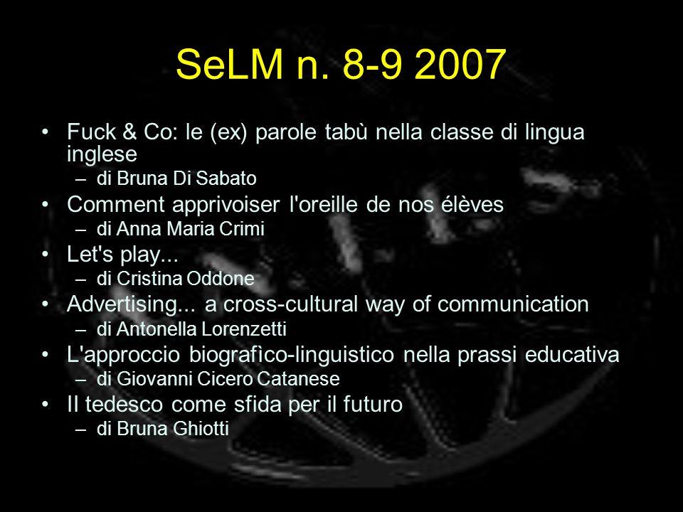 SeLM n. 8-9 2007 Fuck & Co: le (ex) parole tabù nella classe di lingua inglese –di Bruna Di Sabato Comment apprivoiser l'oreille de nos élèves –di Ann