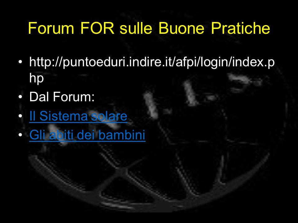 Forum FOR sulle Buone Pratiche http://puntoeduri.indire.it/afpi/login/index.p hp Dal Forum: Il Sistema solare Gli abiti dei bambini