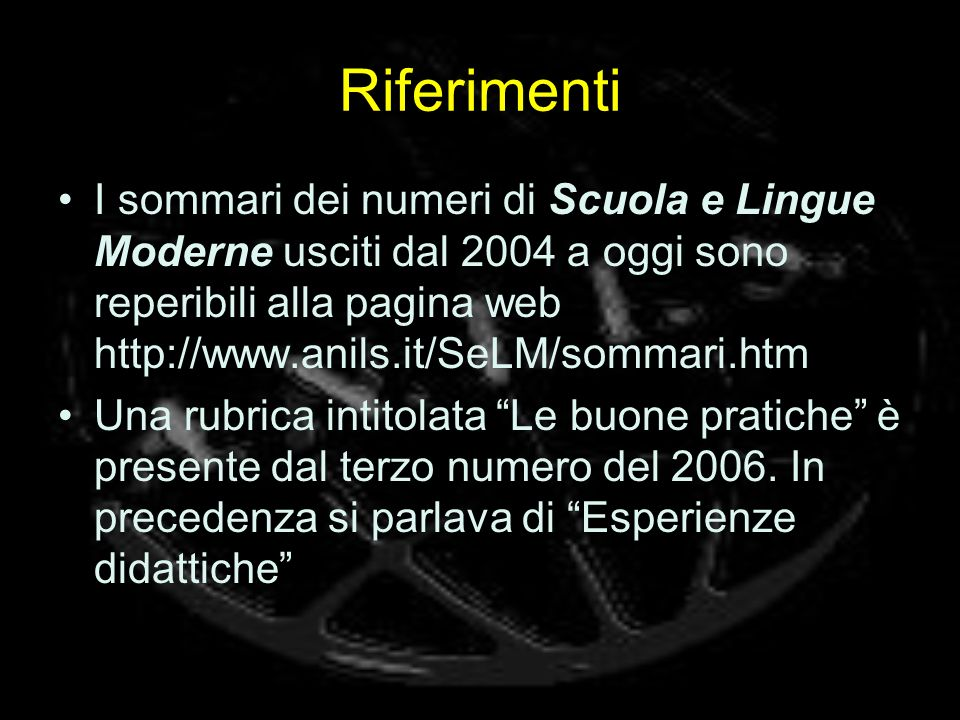 Riferimenti I sommari dei numeri di Scuola e Lingue Moderne usciti dal 2004 a oggi sono reperibili alla pagina web http://www.anils.it/SeLM/sommari.ht