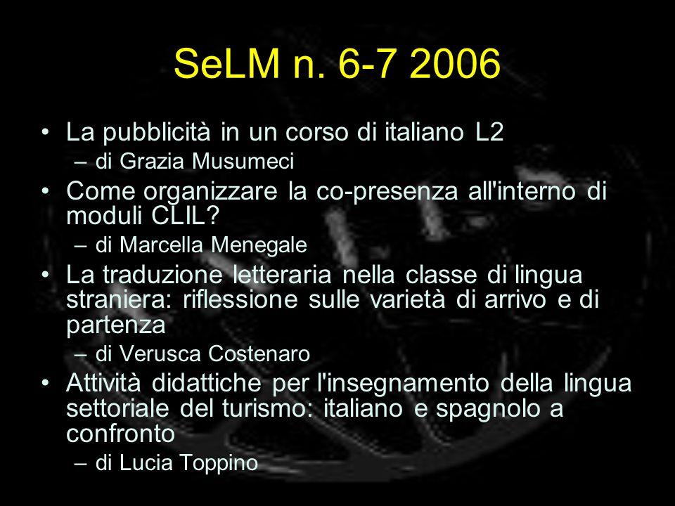 SeLM n. 6-7 2006 La pubblicità in un corso di italiano L2 –di Grazia Musumeci Come organizzare la co-presenza all'interno di moduli CLIL? –di Marcella