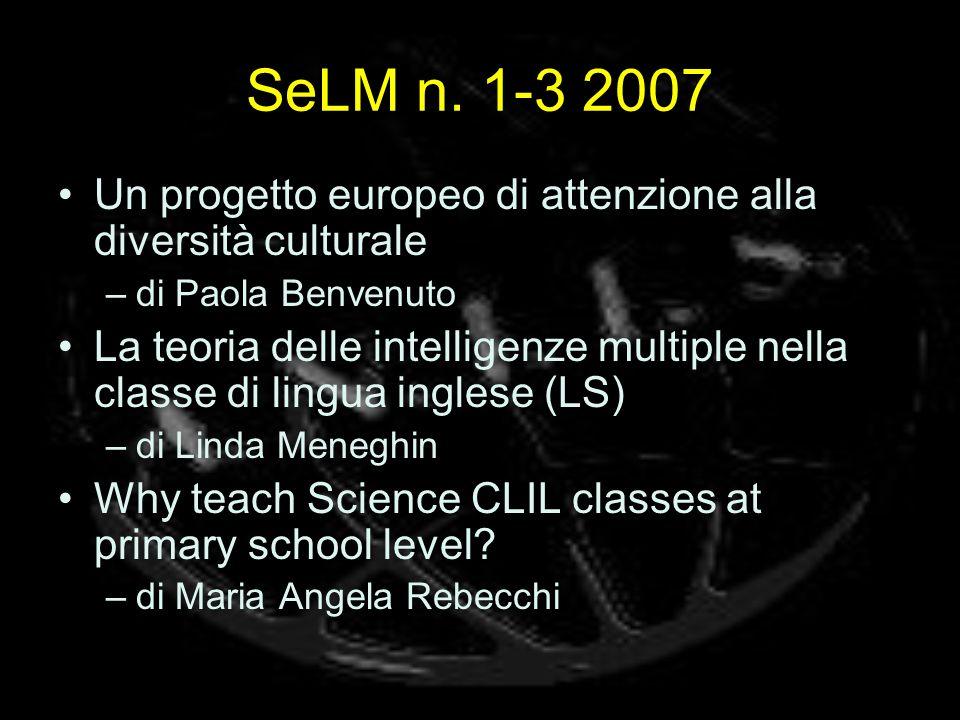 SeLM n. 1-3 2007 Un progetto europeo di attenzione alla diversità culturale –di Paola Benvenuto La teoria delle intelligenze multiple nella classe di