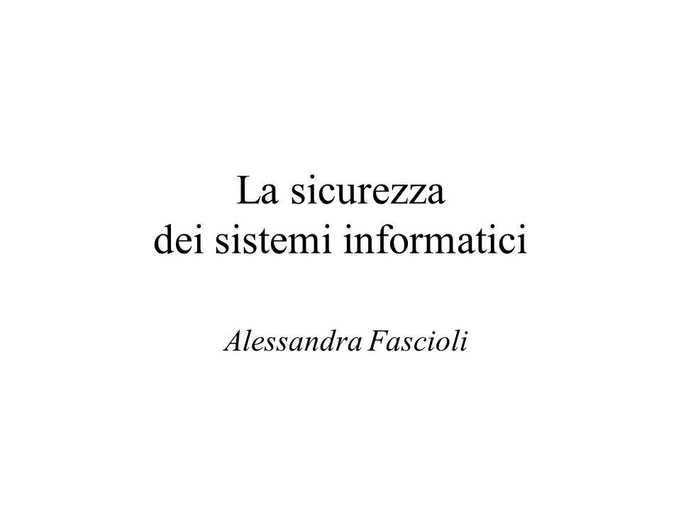 La sicurezza dei sistemi informatici Alessandra Fascioli