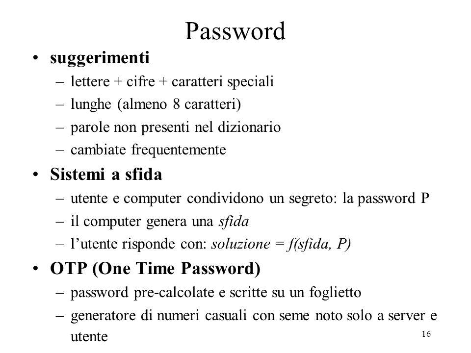 16 Password suggerimenti –lettere + cifre + caratteri speciali –lunghe (almeno 8 caratteri) –parole non presenti nel dizionario –cambiate frequentemen