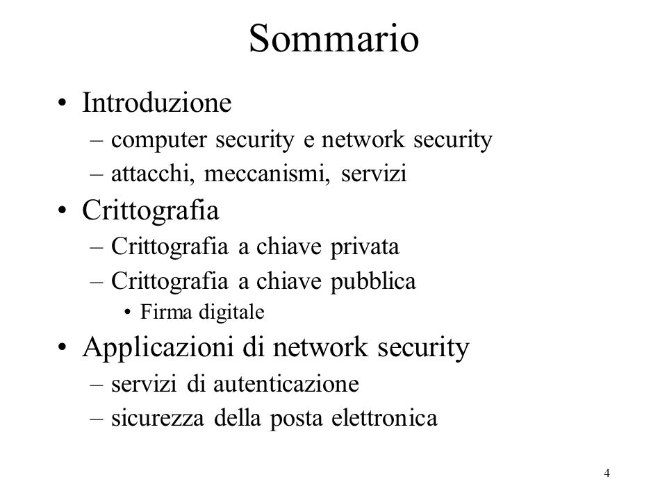 4 Sommario Introduzione –computer security e network security –attacchi, meccanismi, servizi Crittografia –Crittografia a chiave privata –Crittografia