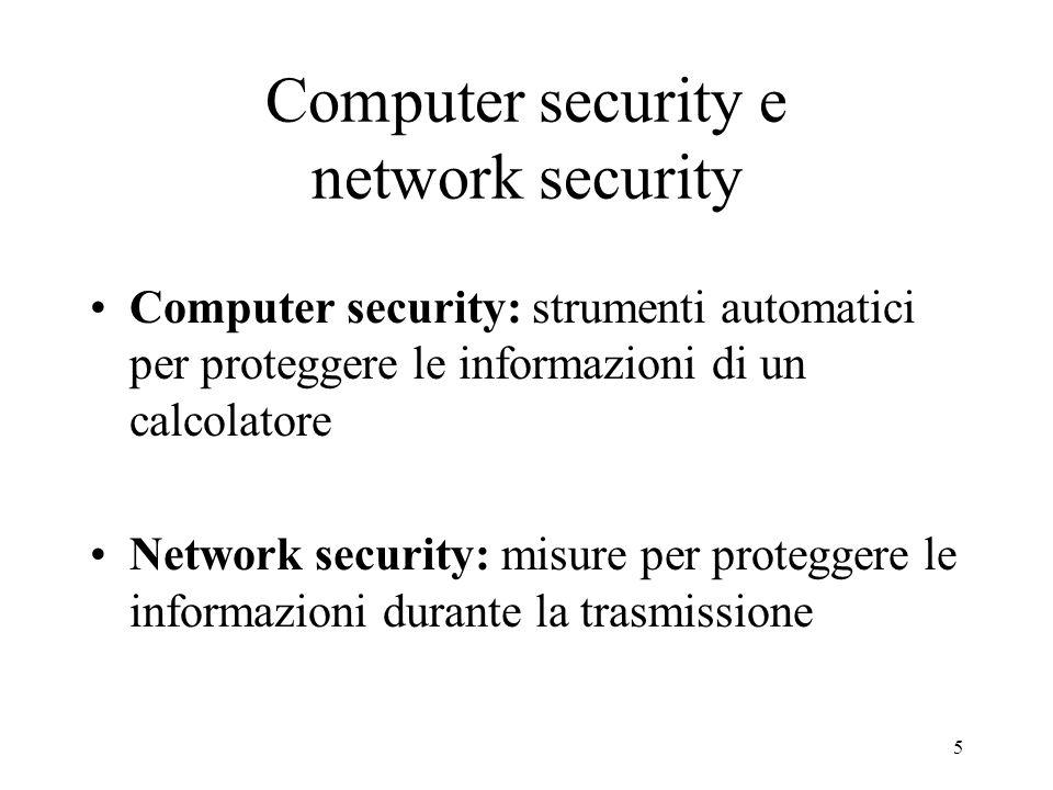 5 Computer security e network security Computer security: strumenti automatici per proteggere le informazioni di un calcolatore Network security: misu