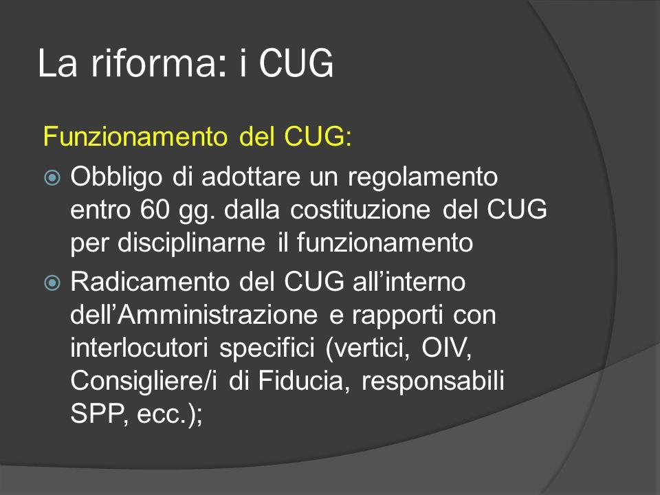 La riforma: i CUG Funzionamento del CUG: Obbligo di adottare un regolamento entro 60 gg.
