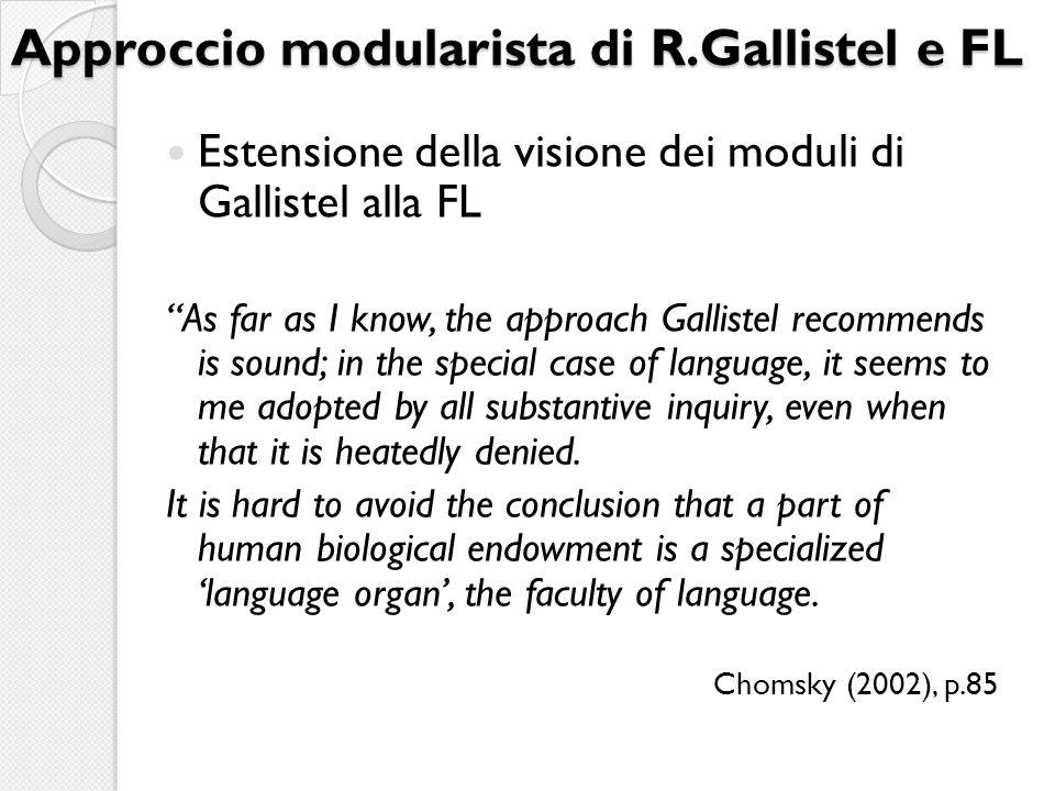 Approccio modularista di R.Gallistel e FL Estensione della visione dei moduli di Gallistel alla FL As far as I know, the approach Gallistel recommends