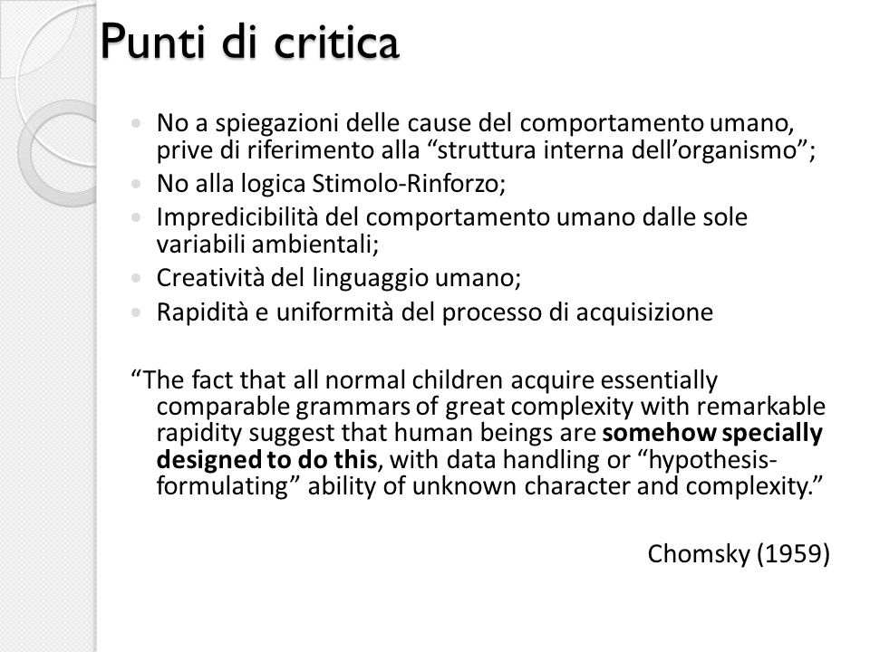 Lacquisizione linguistica: il problema di Platone The question of how language is acquired is a special case of Platos problem: How do we come to have such a rich and specific knowledge, or such intricate systems of belief and understanding, when the evidence available to us is so meagre.